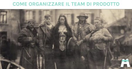 come organizzare team prodotto